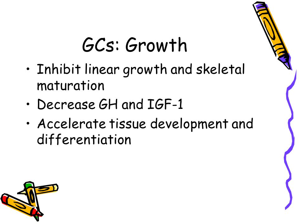 GCs: Growth Inhibit linear growth and skeletal maturation Decrease GH and IGF-1 Accelerate tissue development and differentiation