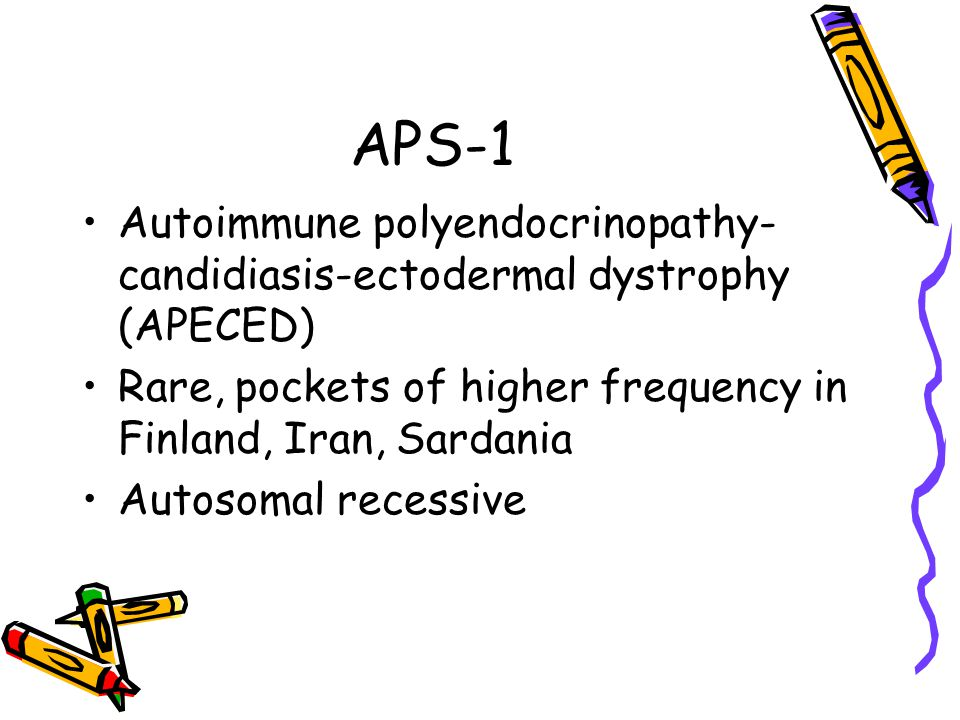 APS-1 Autoimmune polyendocrinopathy- candidiasis-ectodermal dystrophy (APECED) Rare, pockets of higher frequency in Finland, Iran, Sardania Autosomal recessive