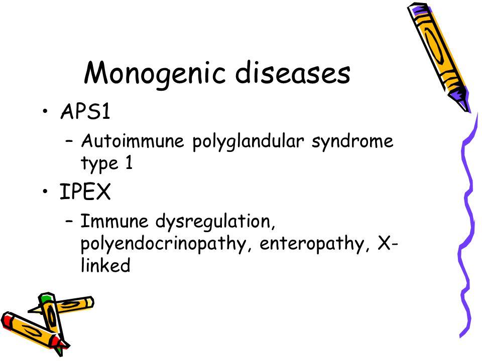 Monogenic diseases APS1 –Autoimmune polyglandular syndrome type 1 IPEX –Immune dysregulation, polyendocrinopathy, enteropathy, X- linked