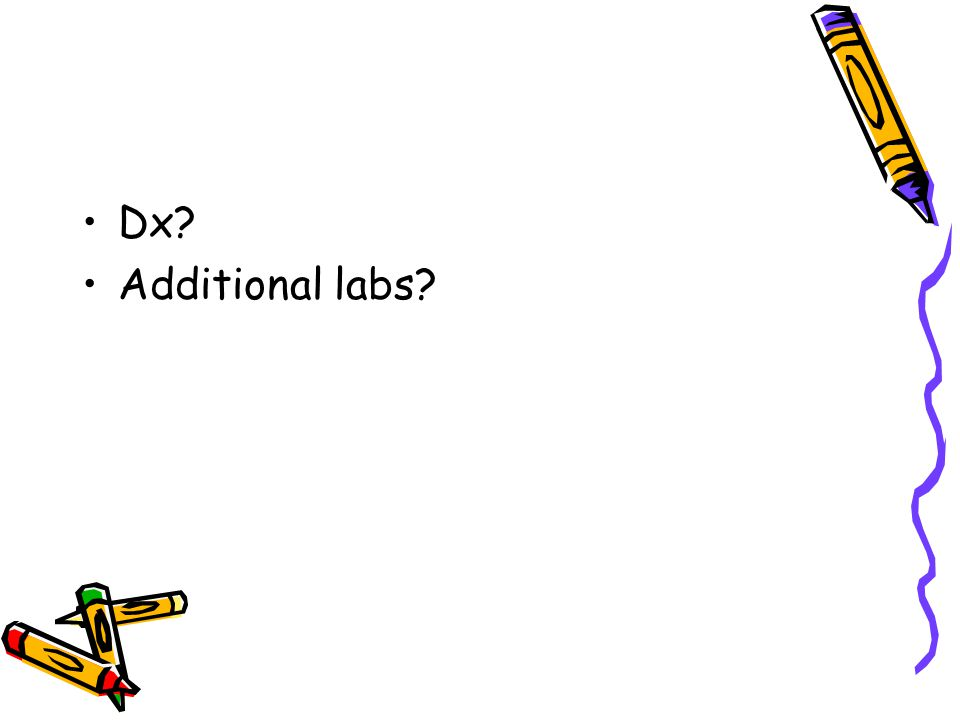 Dx Additional labs