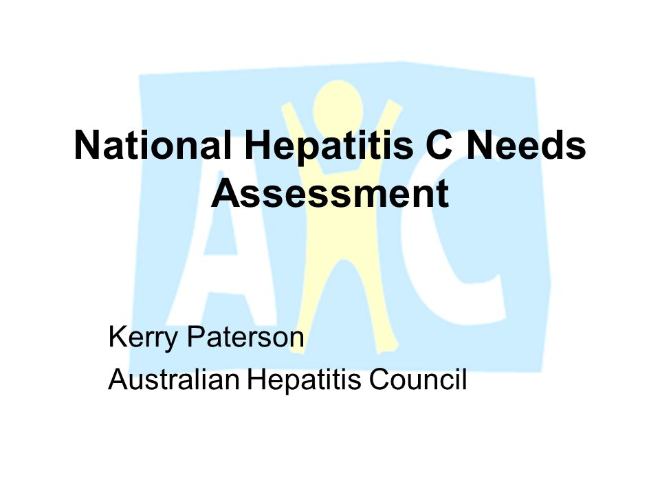 National Hepatitis C Needs Assessment Kerry Paterson Australian Hepatitis Council