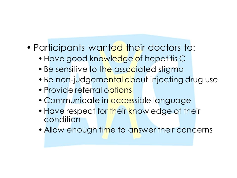 Participants wanted their doctors to: Have good knowledge of hepatitis C Be sensitive to the associated stigma Be non-judgemental about injecting drug
