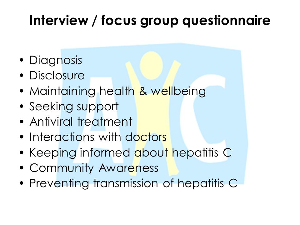 Interview / focus group questionnaire Diagnosis Disclosure Maintaining health & wellbeing Seeking support Antiviral treatment Interactions with doctor