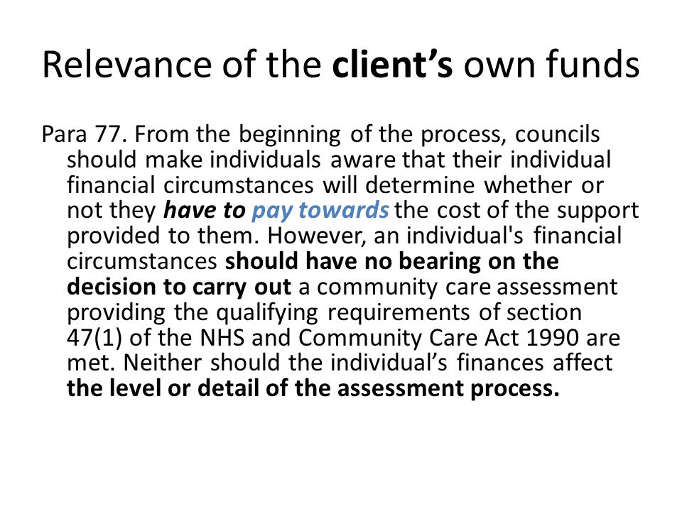 Relevance of the client's own money to eligibility: Para 71.