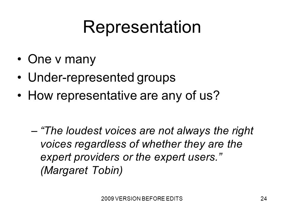 2009 VERSION BEFORE EDITS24 Representation One v many Under-represented groups How representative are any of us.