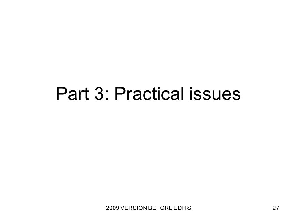 2009 VERSION BEFORE EDITS27 Part 3: Practical issues