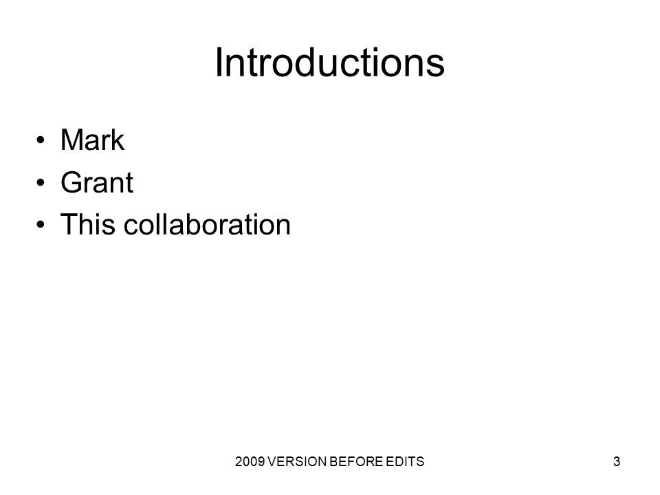 2009 VERSION BEFORE EDITS3 Introductions Mark Grant This collaboration