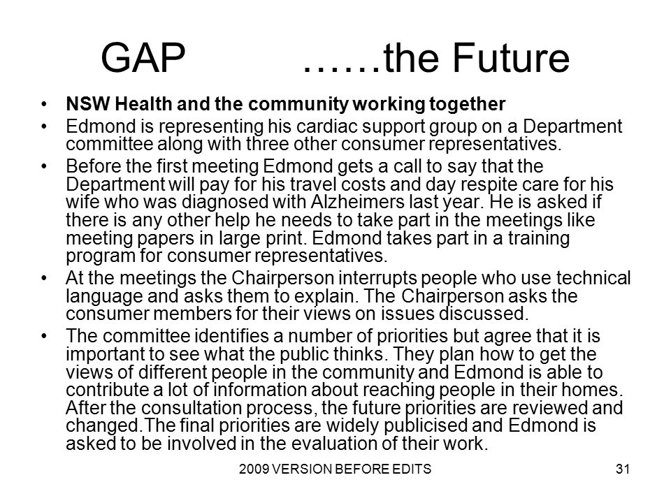 2009 VERSION BEFORE EDITS31 GAP ……the Future NSW Health and the community working together Edmond is representing his cardiac support group on a Department committee along with three other consumer representatives.