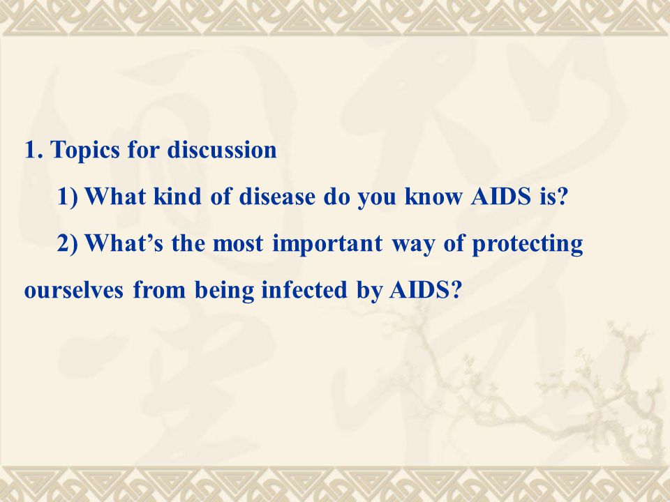 1. Topics for discussion 1) What kind of disease do you know AIDS is.