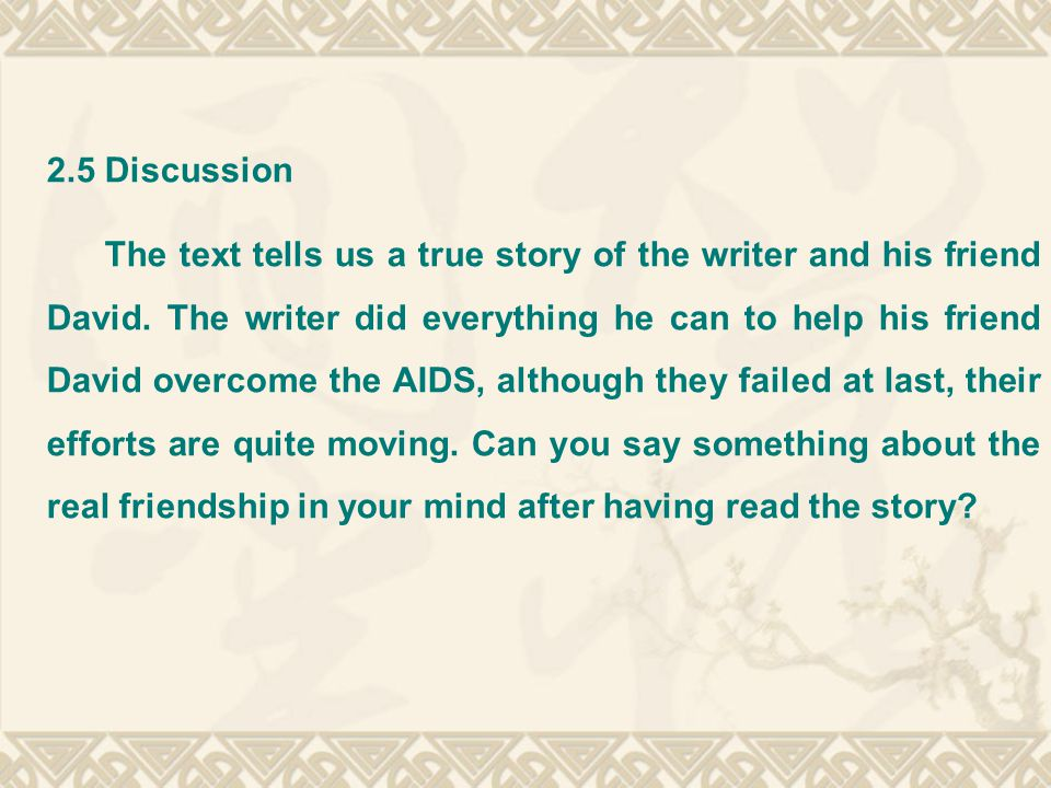 2.5 Discussion The text tells us a true story of the writer and his friend David.