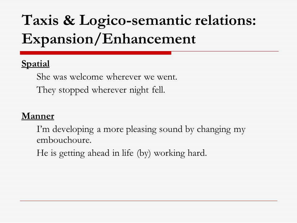 Taxis & Logico-semantic relations: Expansion/Enhancement Spatial She was welcome wherever we went.