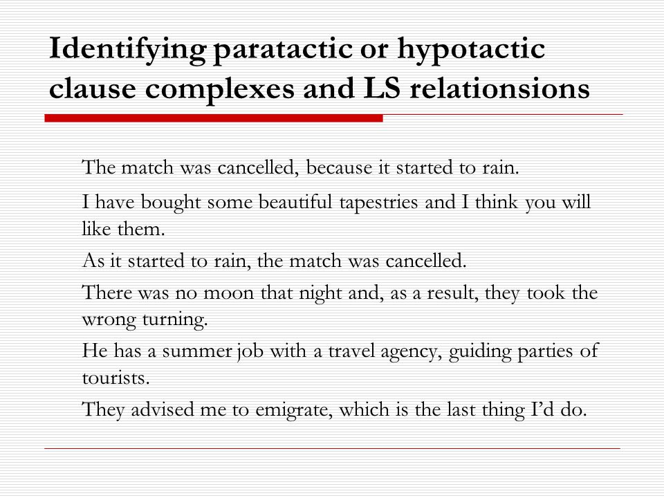 Identifying paratactic or hypotactic clause complexes and LS relationsions The match was cancelled, because it started to rain.