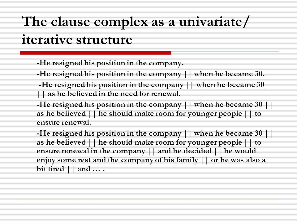 The clause complex as a univariate/ iterative structure -He resigned his position in the company.