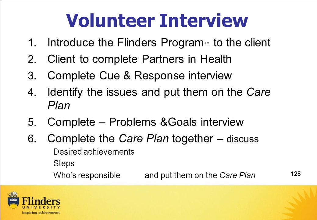 128 Volunteer Interview 1.Introduce the Flinders Program ™ to the client 2.