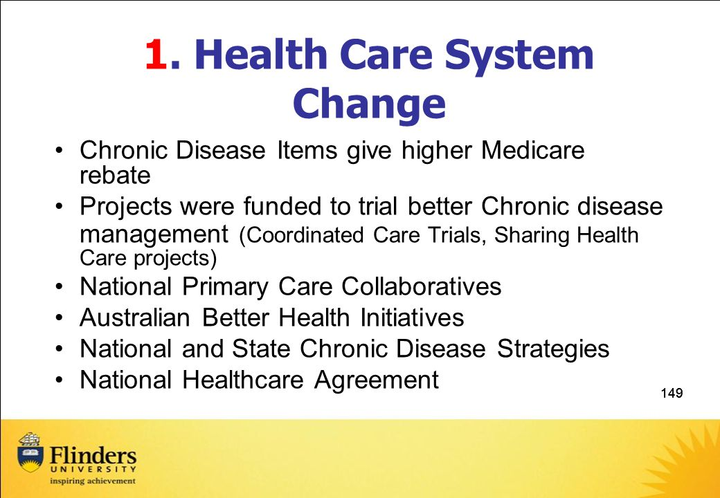 149 1. Health Care System Change Chronic Disease Items give higher Medicare rebate Projects were funded to trial better Chronic disease management (Co