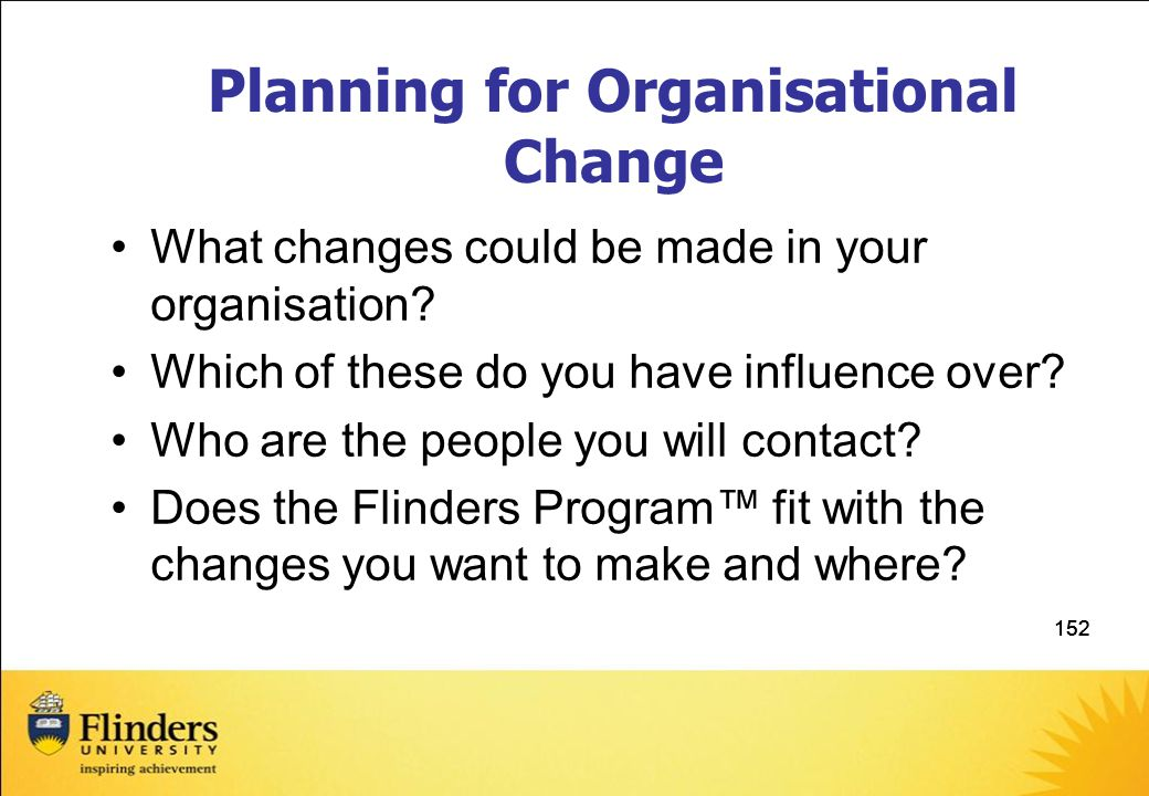 152 Planning for Organisational Change What changes could be made in your organisation.