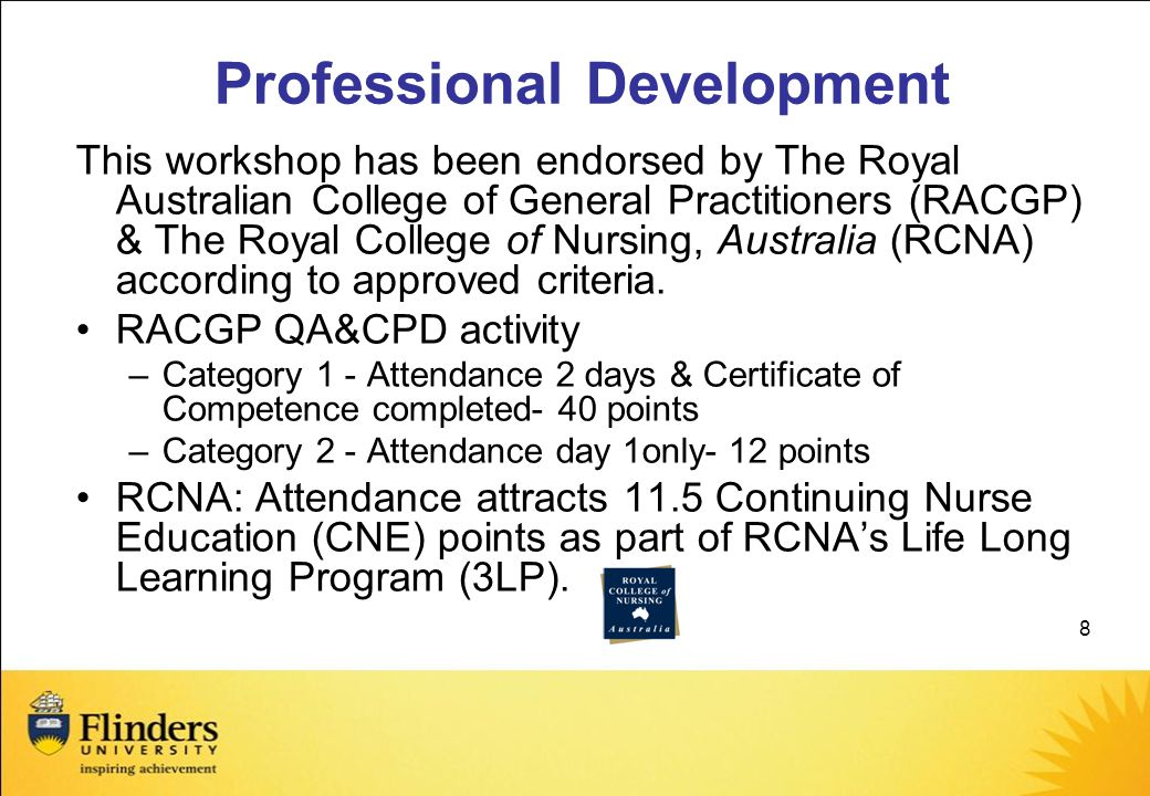 8 Professional Development This workshop has been endorsed by The Royal Australian College of General Practitioners (RACGP) & The Royal College of Nursing, Australia (RCNA) according to approved criteria.