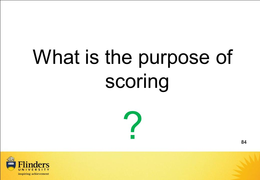 84 What is the purpose of scoring ? 84