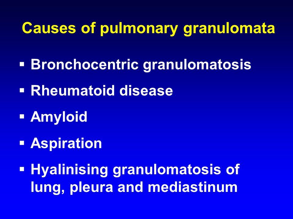  Bronchocentric granulomatosis  Rheumatoid disease  Amyloid  Aspiration  Hyalinising granulomatosis of lung, pleura and mediastinum Causes of pulmonary granulomata