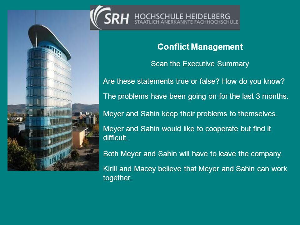 Scan the Executive Summary Conflict Management Are these statements true or false? How do you know? The problems have been going on for the last 3 mon