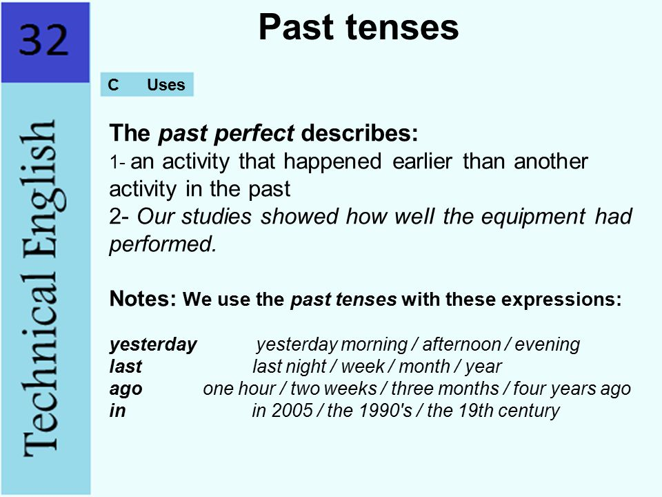 C Uses Past tenses The past perfect describes: 1- an activity that happened earlier than another activity in the past 2- Our studies showed how weII t