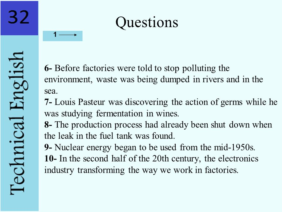 Questions 6- Before factories were told to stop polluting the environment, waste was being dumped in rivers and in the sea. 7- Louis Pasteur was disco