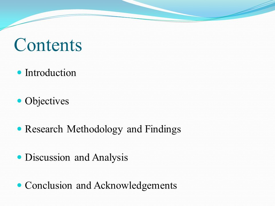 Contents Introduction Objectives Research Methodology and Findings Discussion and Analysis Conclusion and Acknowledgements