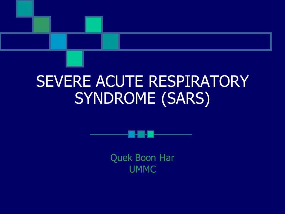 SEVERE ACUTE RESPIRATORY SYNDROME (SARS) Quek Boon Har UMMC