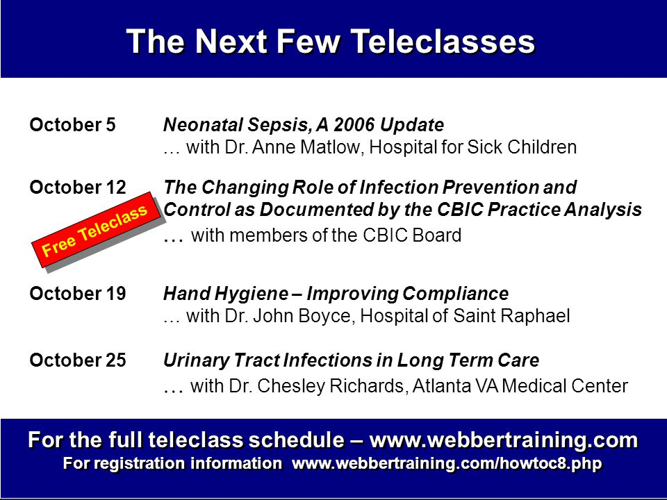 The Next Few Teleclasses October 5Neonatal Sepsis, A 2006 Update … with Dr. Anne Matlow, Hospital for Sick Children October 12The Changing Role of Inf