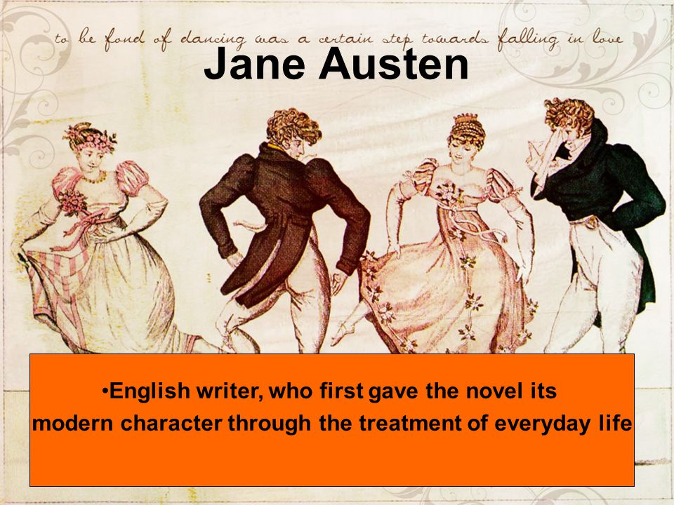 Jane Austen English writer, who first gave the novel its modern character through the treatment of everyday life