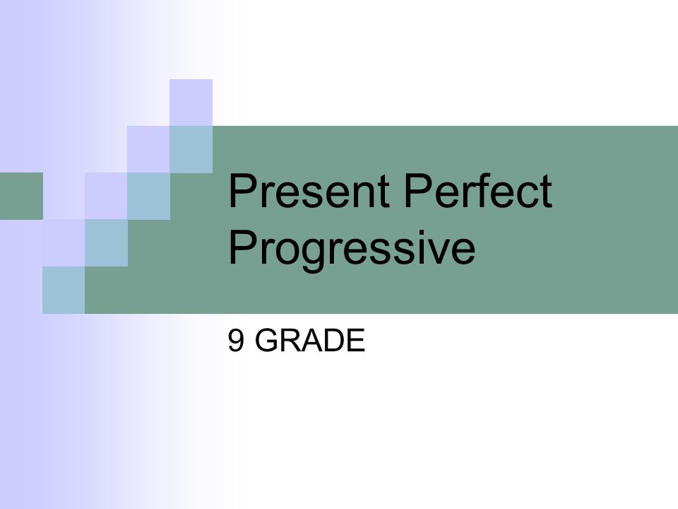 Present Perfect Progressive 9 GRADE