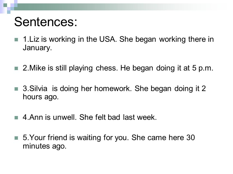 Sentences: 1.Liz is working in the USA. She began working there in January.