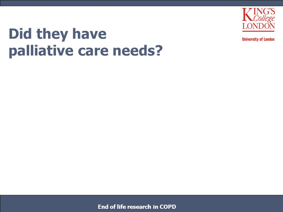 Did they have palliative care needs? End of life research in COPD