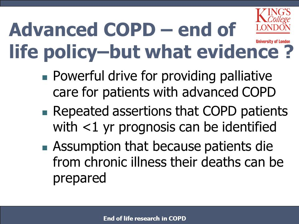 Advanced COPD – end of life policy–but what evidence ? Powerful drive for providing palliative care for patients with advanced COPD Repeated assertion