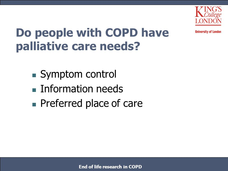 Patients' views No difference between subjects who would go back to hospital (86) and those who would not (13) : in their experience of the disease the effectiveness of the treatment the outcome the expression of existential concerns their experience of the hospital environment End of life research in COPD