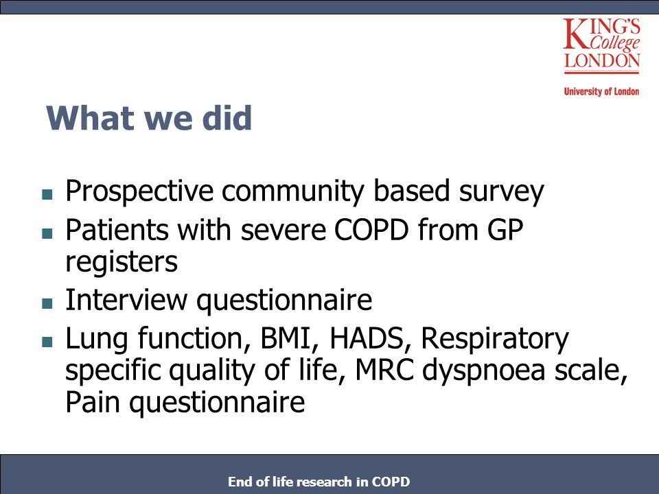 Conclusions We were unable to identify patients with advanced COPD who reported that hospital admission would be the wrong response to an acute severe exacerbation The place of a palliative care approach in a primary care setting in response to an acute exacerbation of COPD in those with severe disease is likely to be limited to a few patients End of life research in COPD