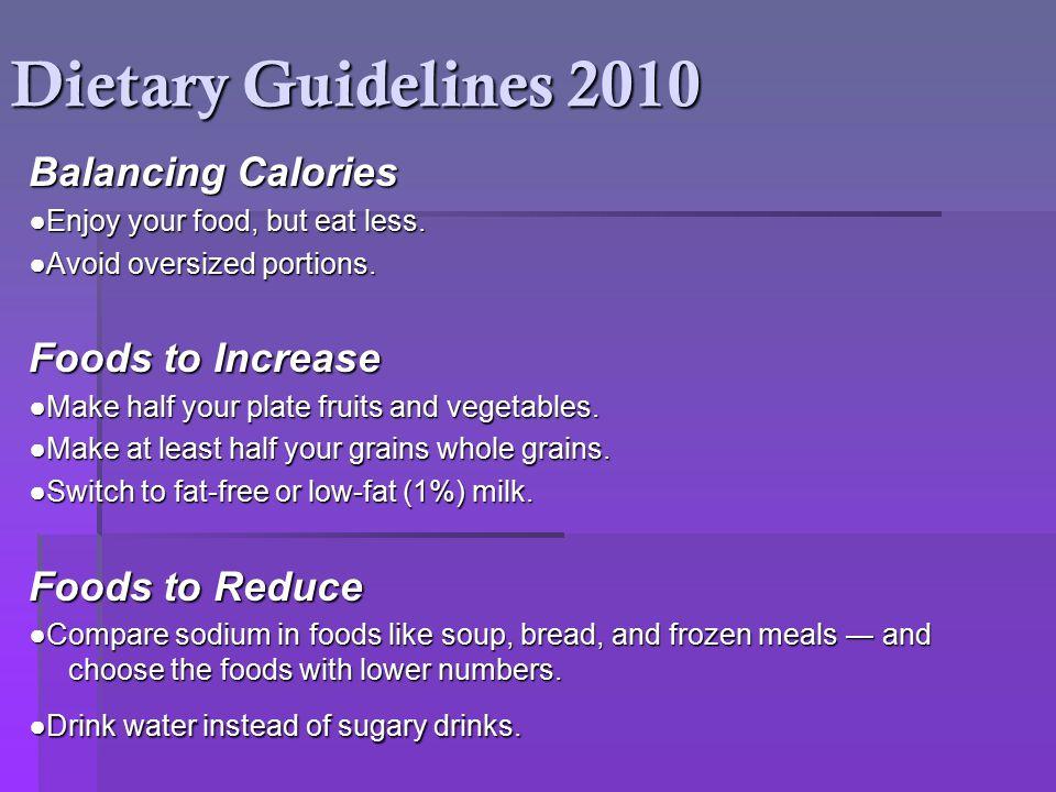 Dietary Guidelines 2010 Balancing Calories Balancing Calories ●Enjoy your food, but eat less.