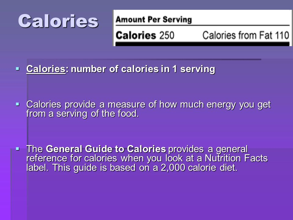 Calories  Calories: number of calories in 1 serving  Calories provide a measure of how much energy you get from a serving of the food.