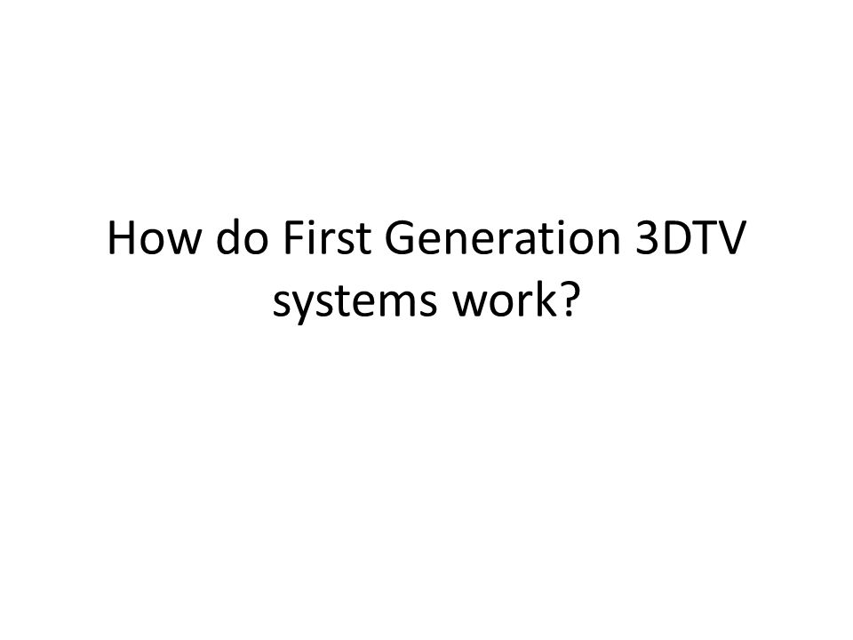 How do First Generation 3DTV systems work