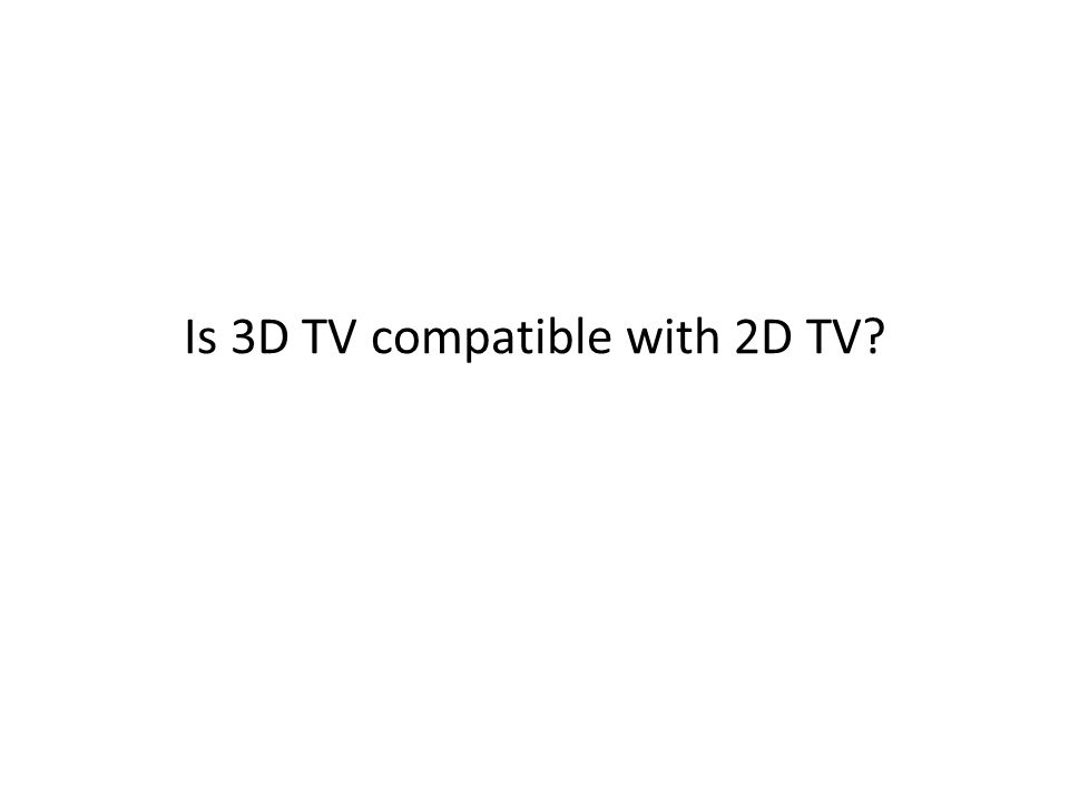 Is 3D TV compatible with 2D TV