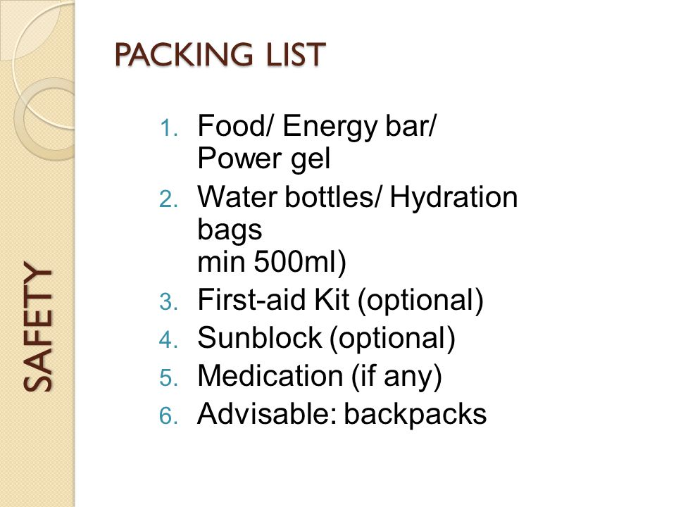 SAFETY PACKING LIST 1. Food/ Energy bar/ Power gel 2.