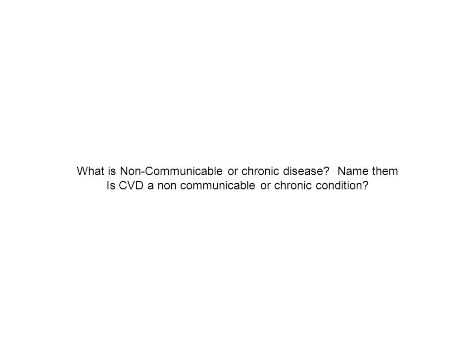 What is Non-Communicable or chronic disease.