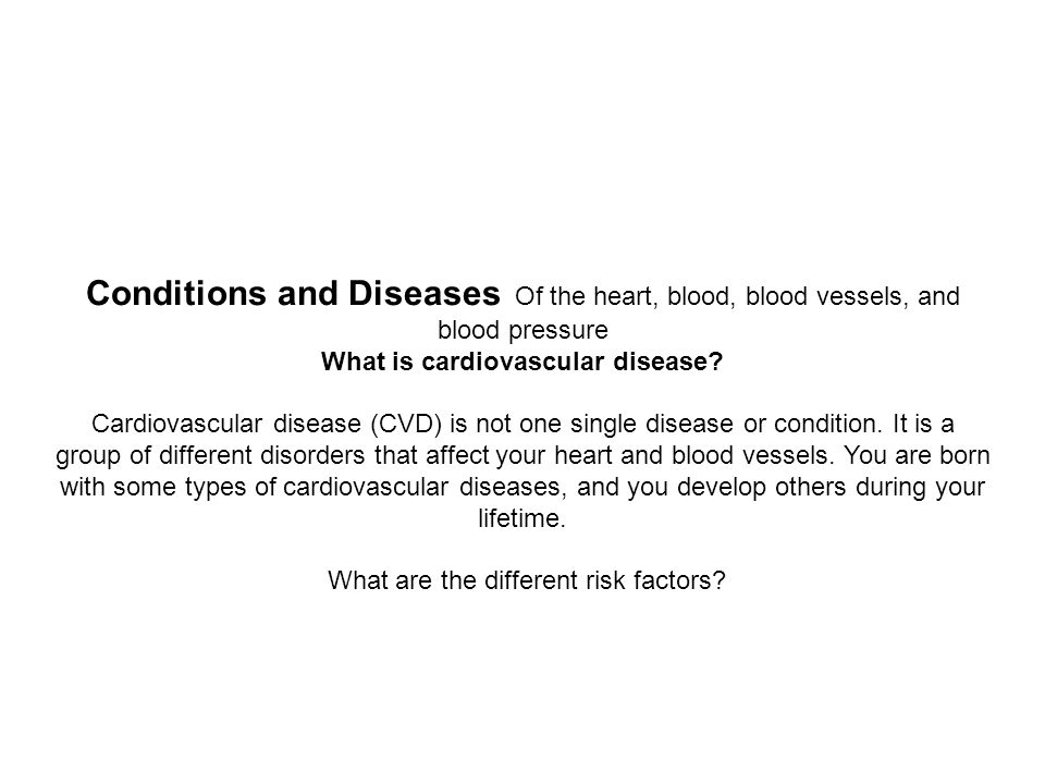 Conditions and Diseases Of the heart, blood, blood vessels, and blood pressure What is cardiovascular disease.