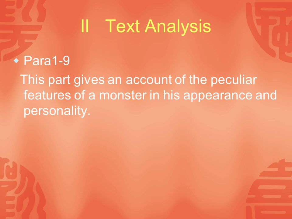 II Text Analysis  Para1-9 This part gives an account of the peculiar features of a monster in his appearance and personality.