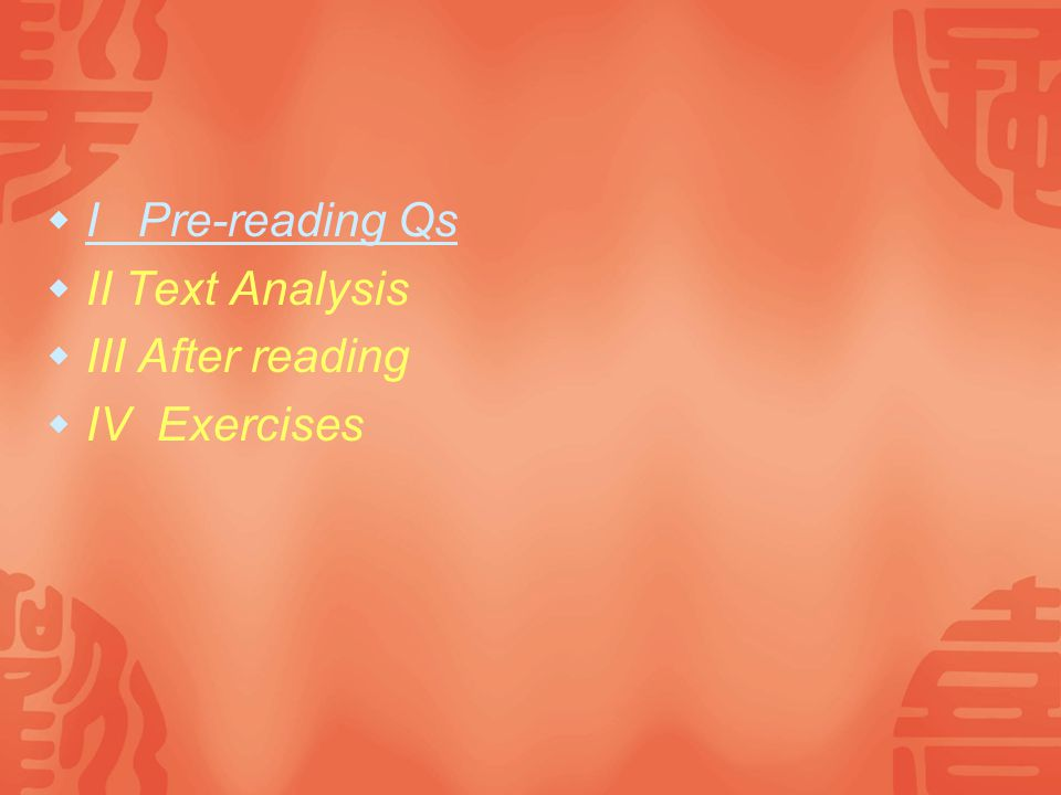  I Pre-reading Qs I Pre-reading Qs  II Text Analysis  III After reading  IV Exercises