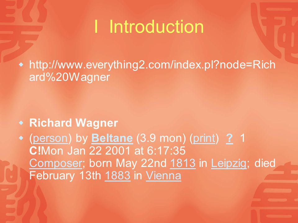 I Introduction  http://www.everything2.com/index.pl node=Rich ard%20Wagner  Richard Wagner  (person) by Beltane (3.9 mon) (print) .