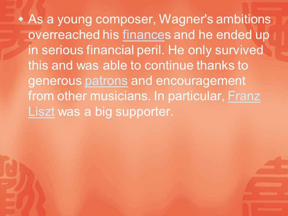  As a young composer, Wagner s ambitions overreached his finances and he ended up in serious financial peril.