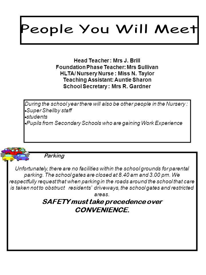 Head Teacher : Mrs J. Brill Foundation Phase Teacher: Mrs Sullivan HLTA/ Nursery Nurse : Miss N.