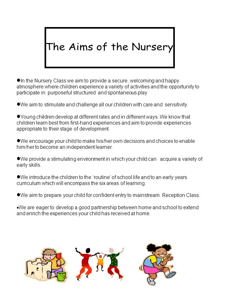  In the Nursery Class we aim to provide a secure, welcoming and happy atmosphere where children experience a variety of activities and the opportunity to participate in purposeful structured and spontaneous play.