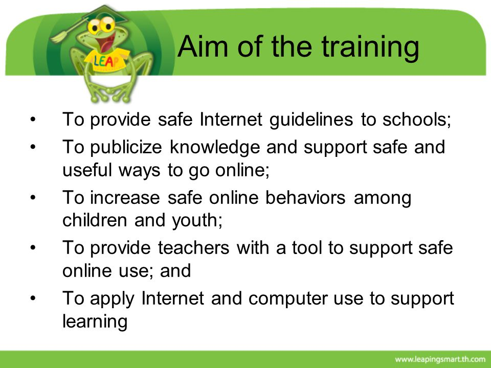 Aim of the training To provide safe Internet guidelines to schools; To publicize knowledge and support safe and useful ways to go online; To increase